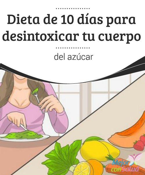 Dieta de 10 días para desintoxicar tu cuerpo del azúcar   El organismo es un motor el cual tiene combustible todos los alimentos ingeridos a través de la dieta. Si se ingieren grandes cantidades de productos beneficiosos para el mismo, funcionará en buenas condiciones.