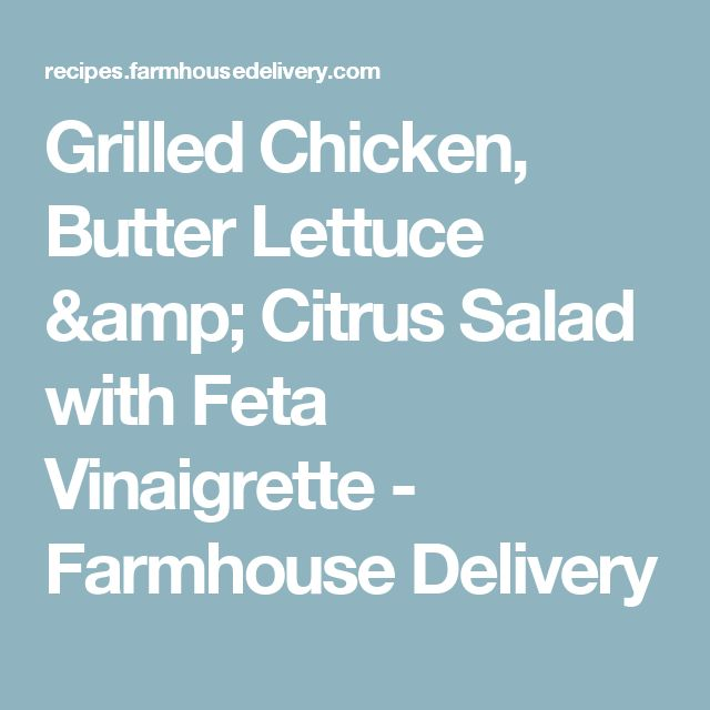 Grilled Chicken, Butter Lettuce & Citrus Salad with Feta Vinaigrette - Farmhouse Delivery