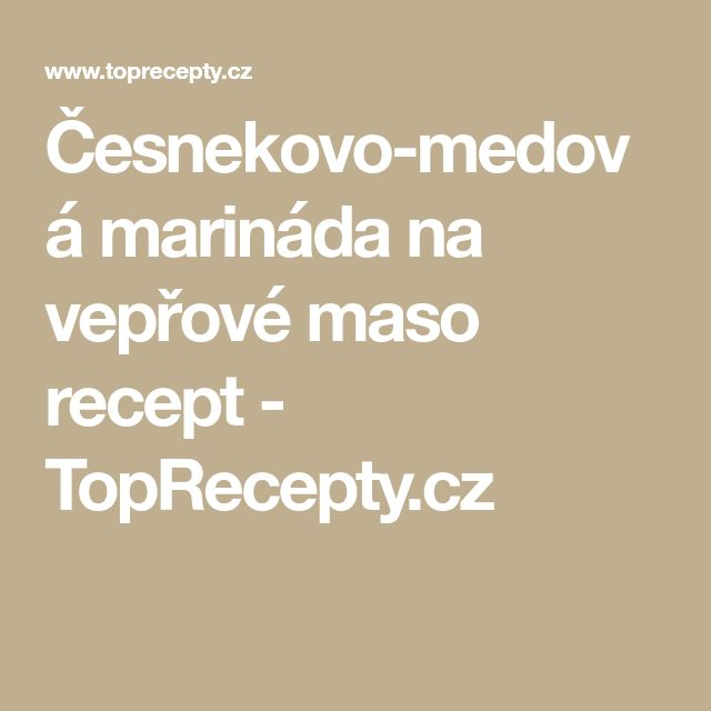 Česnekovo-medová marináda na vepřové maso recept - TopRecepty.cz