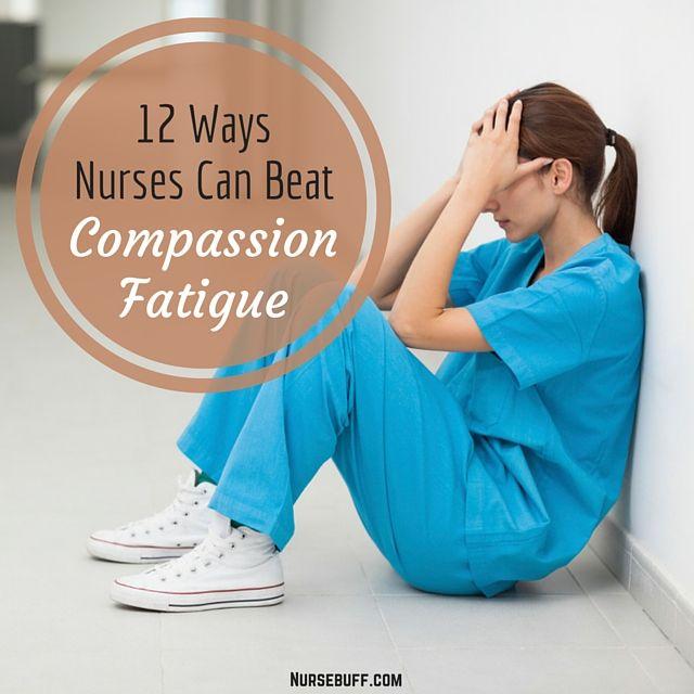 12 Ways Nurses Can Beat Compassion Fatigue #Nursebuff #Compassionfatigue #Nurse