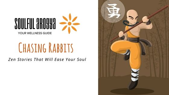 Zen Stories To Ease Your Soul - Chasing Rabbits
