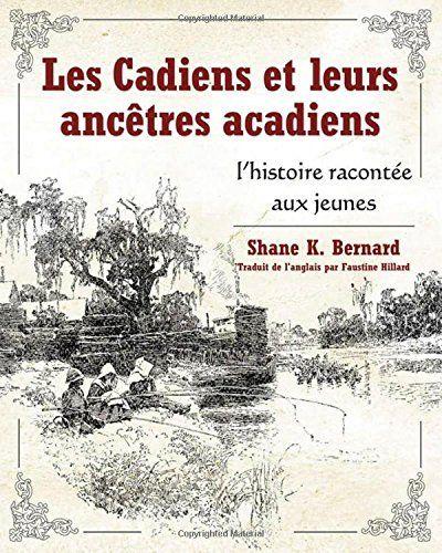 Les Cadiens et leurs ancêtres acadiens: l'histoire racontée aux jeunes (French Edition) by Shane K. Bernard