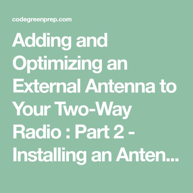 Adding and Optimizing an External Antenna to Your Two-Way Radio : Part 2 - Installing an Antenna - Code Green Prep