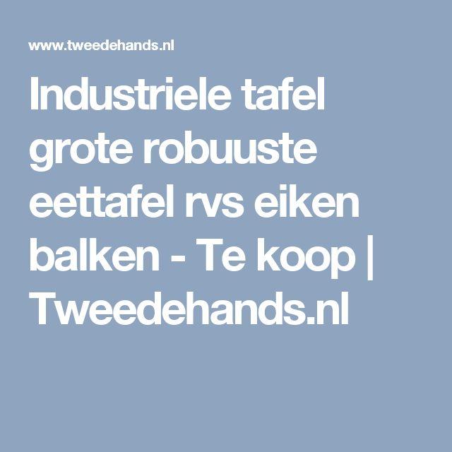 Industriele tafel grote robuuste eettafel rvs eiken balken - Te koop   Tweedehands.nl