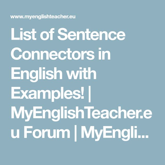 List of Sentence Connectors in English with Examples! | MyEnglishTeacher.eu Forum | MyEnglishTeacher.eu Forum