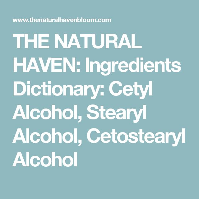 THE NATURAL HAVEN: Ingredients Dictionary: Cetyl Alcohol, Stearyl Alcohol, Cetostearyl Alcohol