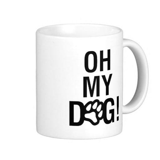 OH MY DOG! COFFEE MUG  #ohmygod #coffee #dog #puppy #doglover