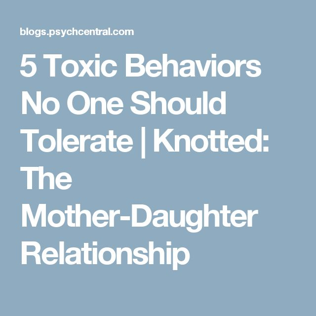 5 Toxic Behaviors No One Should Tolerate | Knotted: The Mother-Daughter Relationship