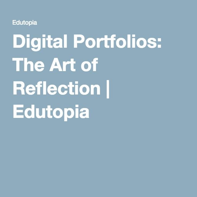 Digital Portfolios: The Art of Reflection | Edutopia