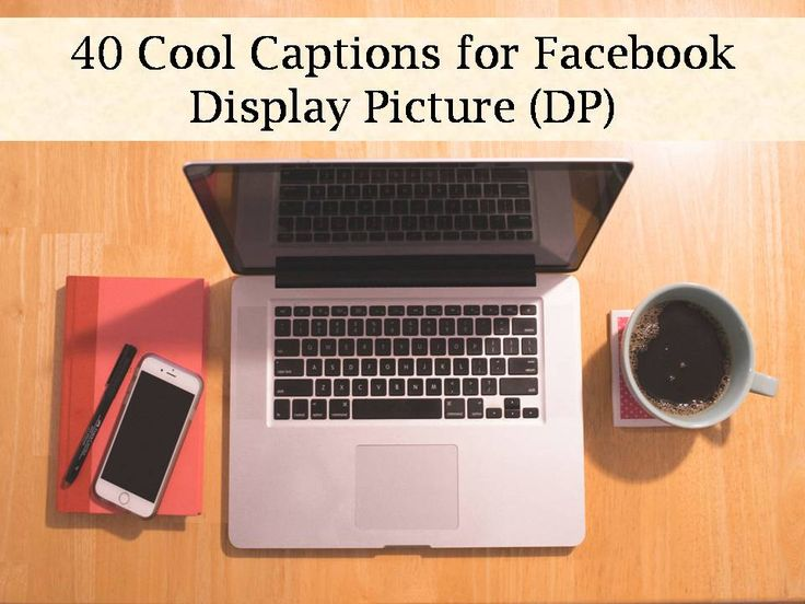 Please read and share our collection of 40 cool captions for Facebook dp.