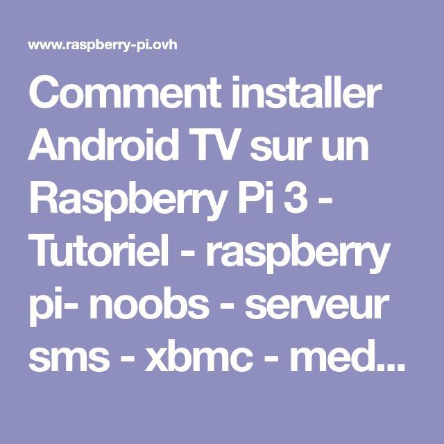 Comment installer Android TV sur un Raspberry Pi 3 - Tutoriel - raspberry pi- noobs - serveur sms - xbmc - media center - emulateur jeux - nginx - minecraft - Tuto Raspberry pi 3 ovh