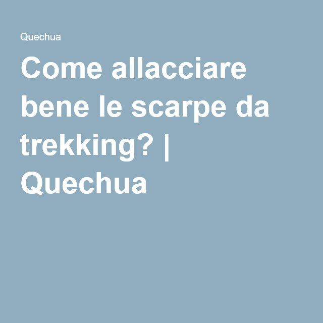 Come allacciare bene le scarpe da trekking? | Quechua