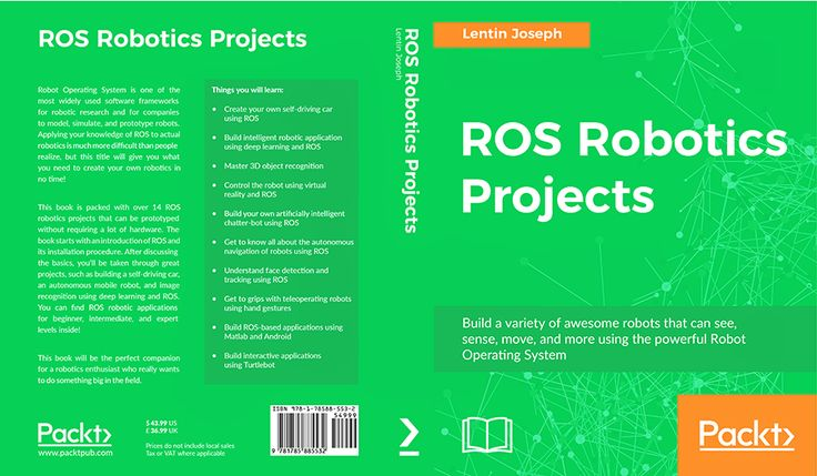 ROS robotics projects  A new book by Lentin Joseph ROS Robotics Programming outlinesmore than14 robotics projects using ROS that can be engaged with without requiring a lot of hardware. The book starts with an introduction to ROS and its installation procedure. After discussing the basics youll be taken through great projects such as building a self-driving car an autonomous mobile robot and image recognition using deep learning and ROS. You can find ROS robotic applications for beginner…