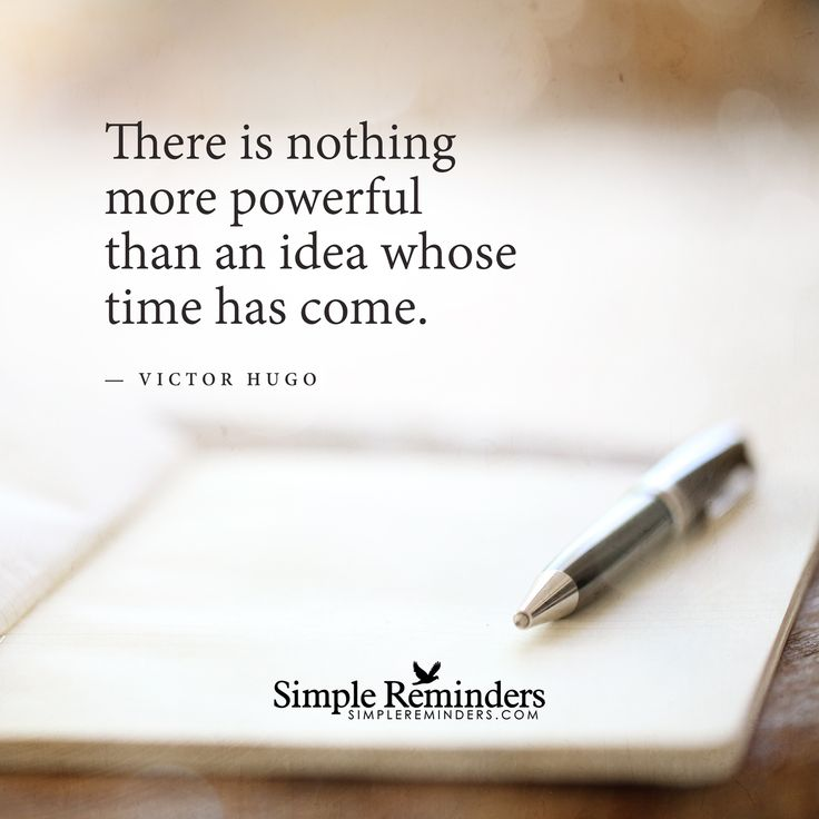 """There is nothing more powerful than an idea whose time has come."" by Victor Hugo"