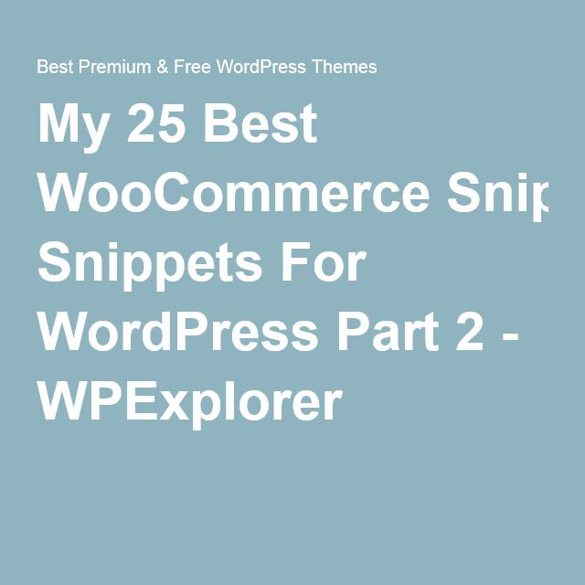 My 25 Best WooCommerce Snippets For WordPress Part 2 - WPExplorer
