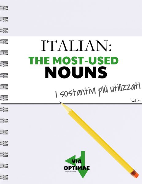 ITALIAN: The most-used nouns, Learn the most important vocabulary first, in context— a digital magazine by Via Optimae, www.viaoptimae.com