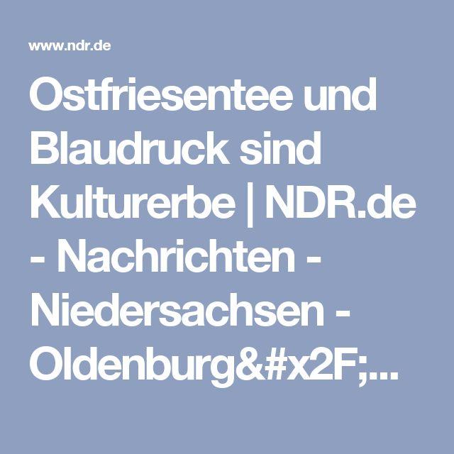 Ostfriesentee und Blaudruck sind Kulturerbe | NDR.de - Nachrichten - Niedersachsen - Oldenburg/Ostfriesland