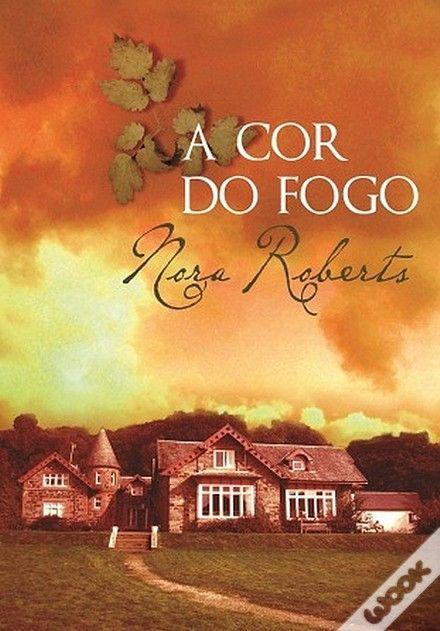 A Cor do Fogo, Nora Roberts - WOOK O último da trilogia As Três Irmãs, muito bom!