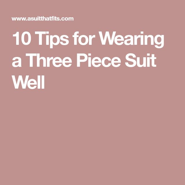 10 Tips for Wearing a Three Piece Suit Well