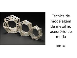 Técnica de modegem de metal no acessório de moda  Neste material você irá encontrar ferramentas do seguimento de joalheria como o medidor de aros de pulseira, medidor de cone de anel, medidor de aros de anel, tribule de colar, tribule de  pulseira, medidor de correia ou fita, busto de aço e alicate de bico redondo. Estes recursos de produção de joias e acessórios de moda, permitem que as peças fiquem ergonômicos e confortáveis…