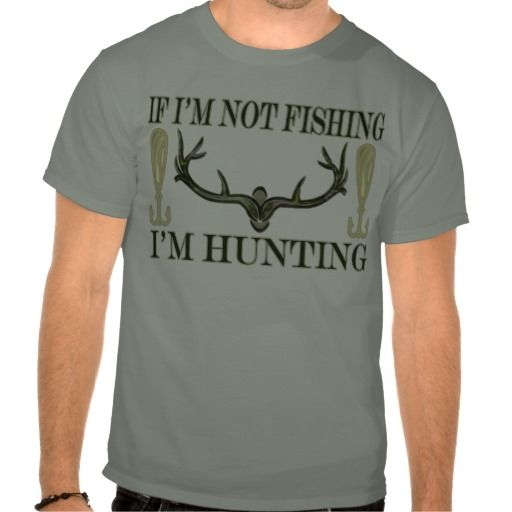 Funny if im not fishing im hunting camo green f b t shirt for Green top hunting and fishing