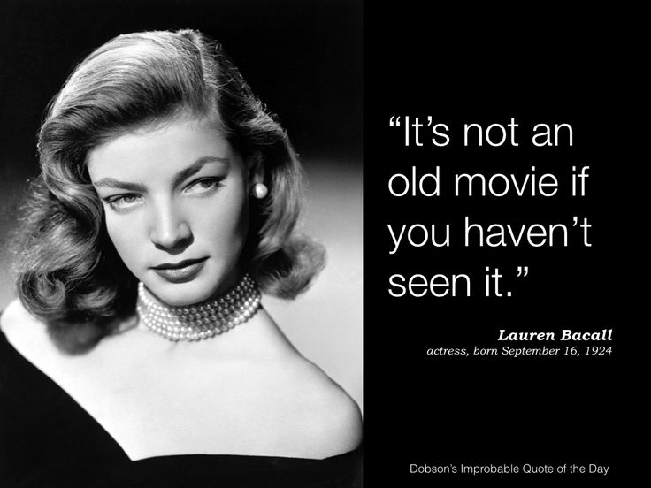 """""""It's not an old movie if you haven't seen it."""" Lauren Bacall, actress, born September 16, 1924."""