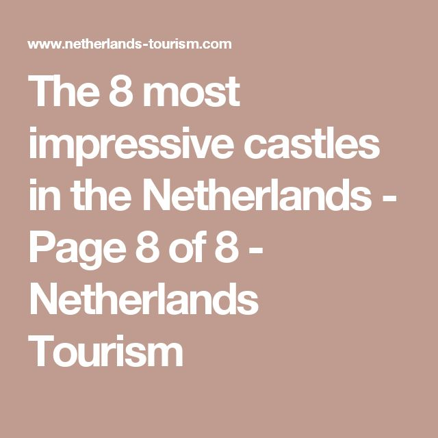 The 8 most impressive castles in the Netherlands - Page 8 of 8 - Netherlands Tourism