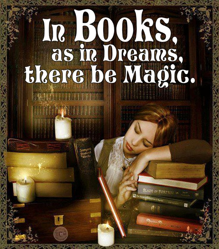 In books, as in dreams, there be magic. | reading (The text is my own, but I don't have attribution for the gorgeous image, which I found on Facebook. If you know who the artist is, please let me know.)