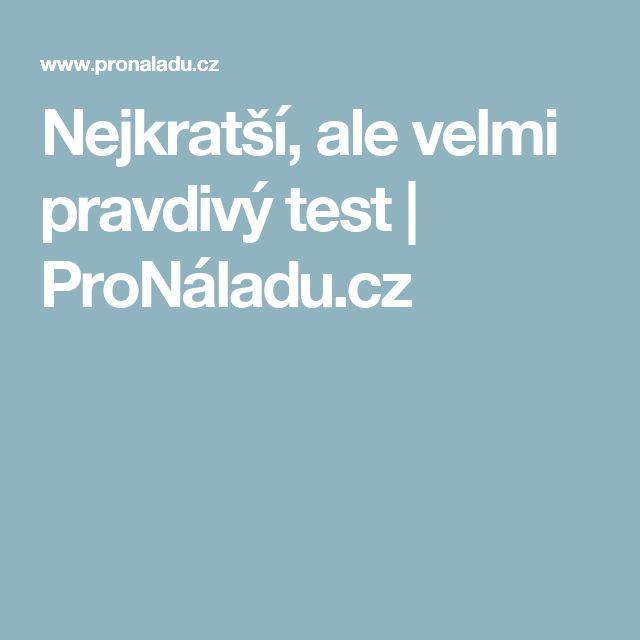 Nejkratší, ale velmi pravdivý test   ProNáladu.cz