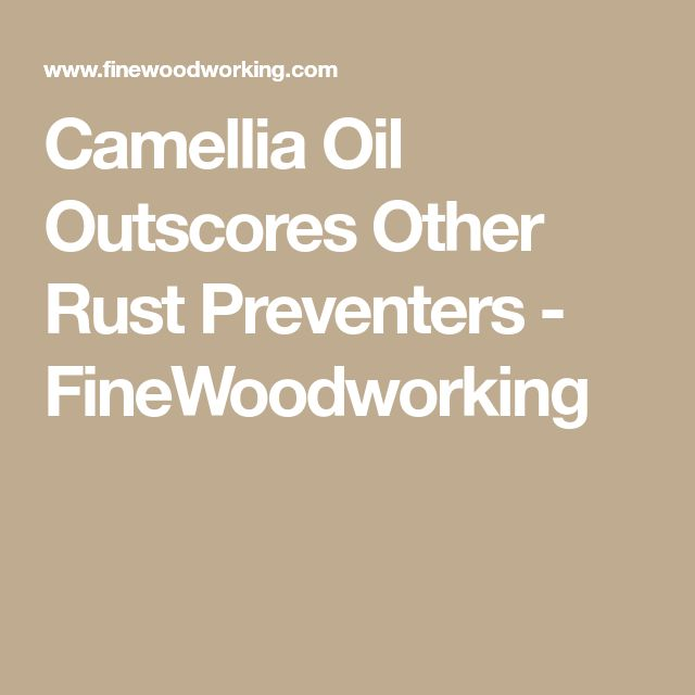 Camellia Oil Outscores Other Rust Preventers - FineWoodworking