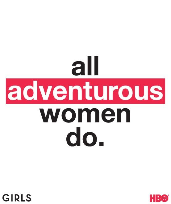 All adventurous women do. #GIRLS.