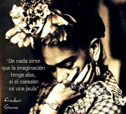 """What is the purpose of the imagination have wings, if the heart is a cage"" Frida Kahlo This shows that she is in pain."