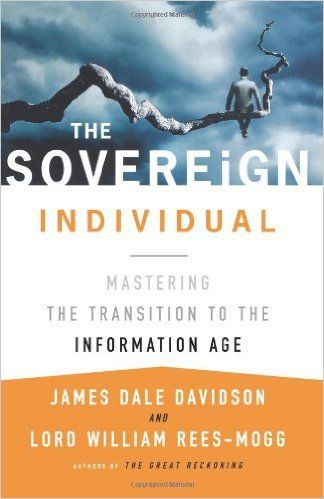 The Sovereign Individual: Mastering the Transition to the Information Age: James Dale Davidson, William Rees-Mogg: 9780684832722: Amazon.com: Books