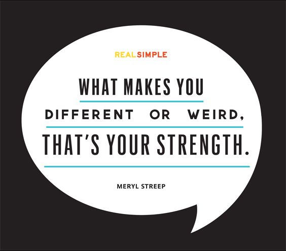 """This quote was live tweeted from Meryl Streep's appearance at UMass Lowell in Spring 2014! """"What makes you different or weird--that's your strength."""" #merylstreep #quotes"""