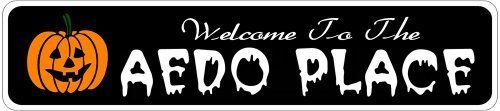 AEDO PLACE Lastname Halloween Sign - Welcome to Scary Decor, Autumn, Aluminum - Welcome to Scary Decor, Autumn, Aluminum - 4 x 18 Inches by The Lizton Sign Shop. $12.99. Predrillied for Hanging. Great Gift Idea. 4 x 18 Inches. Rounded Corners. Aluminum Brand New Sign. AEDO PLACE Lastname Halloween Sign - Welcome to Scary Decor, Autumn, Aluminum - Welcome to Scary Decor, Autumn, Aluminum 4 x 18 Inches - Aluminum personalized brand new sign for your Autumn and H...