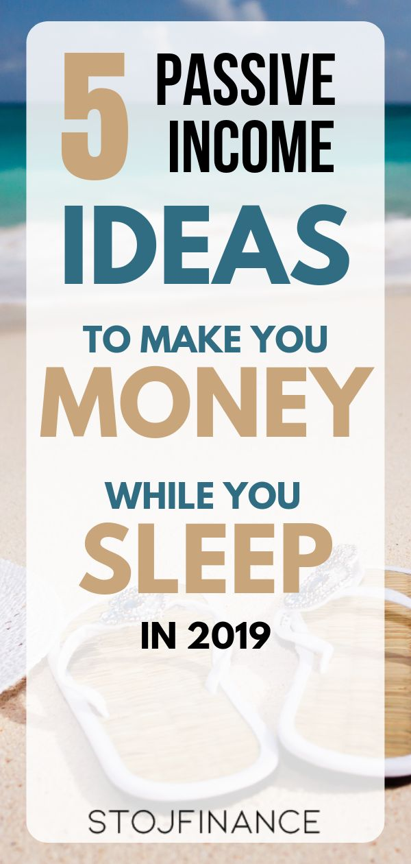 5 Passive Income Ideas To Make You Money While You Sleep In 2019
