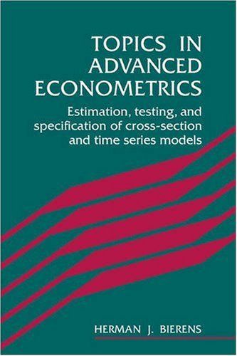 Topics in Advanced Econometrics: Estimation, Testing, and Specification of Cross-Section and Time Series Models by Herman J. Bierens. $42.00. Publication: February 23, 1996. Author: Herman J. Bierens. Publisher: Cambridge University Press (February 23, 1996)