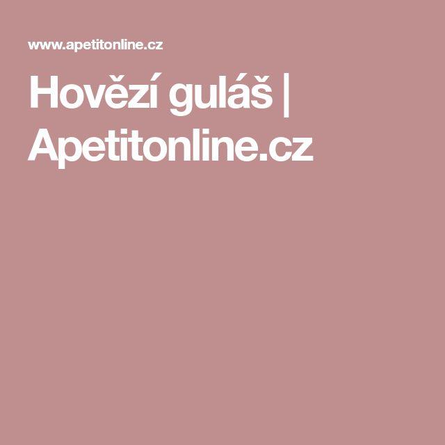 Hovězí guláš | Apetitonline.cz