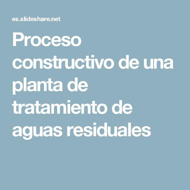 Proceso constructivo de una planta de tratamiento de aguas residuales