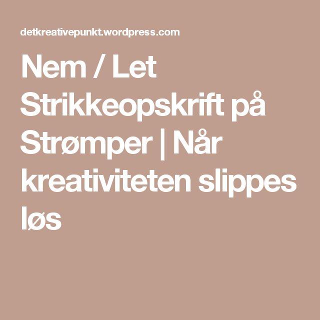 Nem / Let Strikkeopskrift på Strømper   Når kreativiteten slippes løs