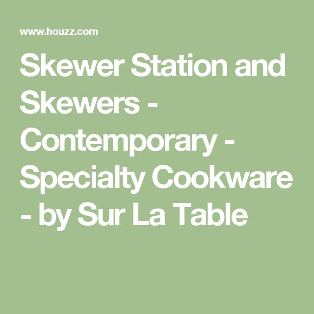 Skewer Station and Skewers - Contemporary - Specialty Cookware - by Sur La Table