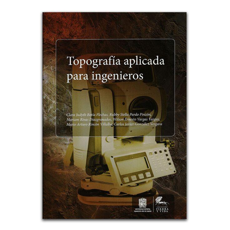 Topografía aplicada para ingenieros – Varios – Universidad Distrital Francisco José de Caldas www.librosyeditores.com Editores y distribuidores.