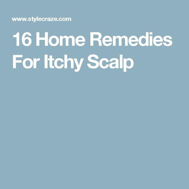 16 Home Remedies For Itchy Scalp