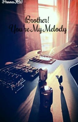 "Read ""Brother! You're My Melody. - Sinopsis"" #wattpad #fiksi-remaja"