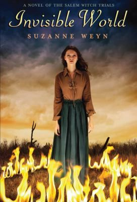 Invisible world : a novel of the Salem witch trials / Suzanne Weyn.