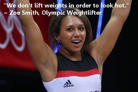 """We don't lift weights in order to look hot.""  ~ Zoe Smith, Olympic Weightlifter   Fitness looks different for everybody. Don't do it to ""look hot."" Do it to be strong and healthy. Do it to care for your body. Do it because you deserve it, no matter what size you are!   http://www.blissfully-fit.com/"