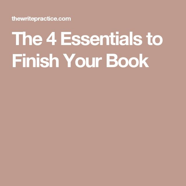 The 4 Essentials to Finish Your Book