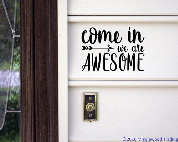 Come In We Are Awesome 10 X 7 Vinyl Decal Sticker Front Door Home Greeting Free Shipping Svg Cutfiles Homedeco Vinyl Decals Vinyl Decal Stickers Vinyl