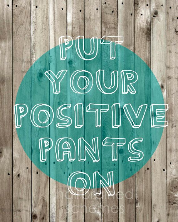 Funny Motivational Inspirational Typography Poster - Humourous Digital Art Print - Positivity - Positive Pants Wood Grain Teal Brown Gray