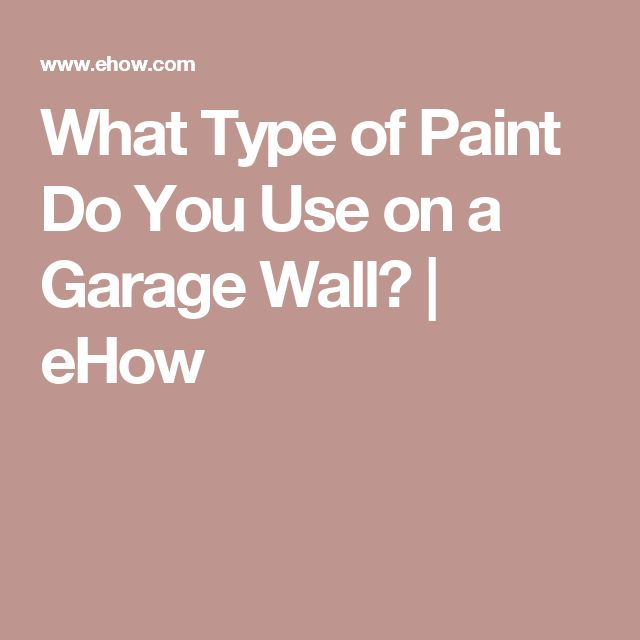 What Type of Paint Do You Use on a Garage Wall? | eHow